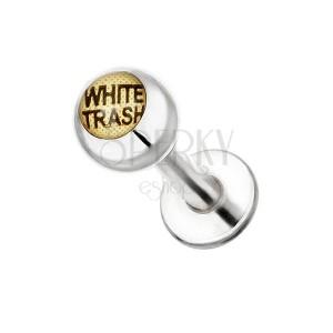 Golyós ajak és áll piercing acélból - WHITE TRASH felirat