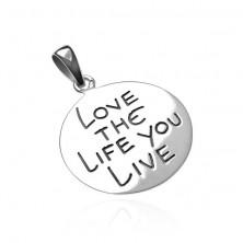 925 ezüst függő - érme LOVE THE LIFE YOU LIVE felirattal
